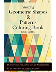 Amazing Geometric Shapes and Patterns Coloring Book Birthday Gift Ideas: Awesome Teens & Adults Coloring Book with 41 Easy and Relaxing Designs & 42 Blanks Pages for Doodling and Helping release your creative side