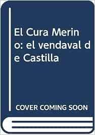 EL CURA MERINO. EL VENDAVAL DE CASTILLA: Biografía de