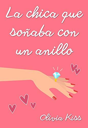 La chica que soñaba con un anillo (Chicas Magazine nº 1) (Spanish Edition) de [Kiss, Olivia]