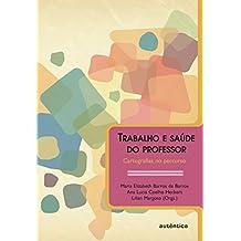 Trabalho E Saude Do Professor. Cartografias No Percurso (Em Portuguese do Brasil)