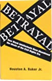 img - for Betrayal: How Black Intellectuals Have Abandoned the Ideals of the Civil Rights Era book / textbook / text book
