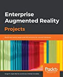 Enterprise Augmented Reality Projects: Build