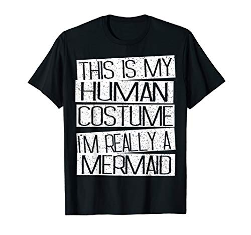 This Is My Human Costume I'm Really A Mermaid Shirt]()