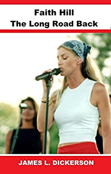 Faith Hill: The Long Road Back by [Dickerson, James L.]