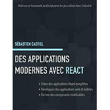 Des applications modernes avec React: Maîtrisez un framework JavaScript parmi les plus utilisés dans l'industrie (French Edition)