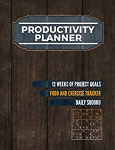 Productivity Planner Book with Daily Sudoku: Undated 12 Week Goal Setting, Project Tracker Journal, Plus Space for Meals and Fitness Exercise (Minimalist Entrepreneur Vol 2)