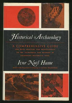 Historical Archeology: A Comprehensive Guide for Both Amateurs and Professionals to the Techniques and Methods of Excava