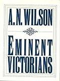 Eminent Victorians, A. N. Wilson, 0393028488