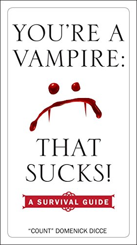 You're a Vampire - That Sucks!: A Survival Guide