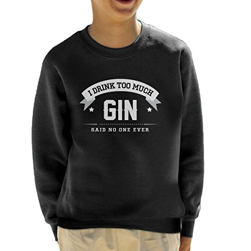 I Drink Too Much Gin Said No One Ever Kid's Sweatshirt