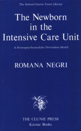 The Newborn in the Intensive Care Unit: A Neuropsychoanalytic Prevention Model (Roland Harris Trust Library)