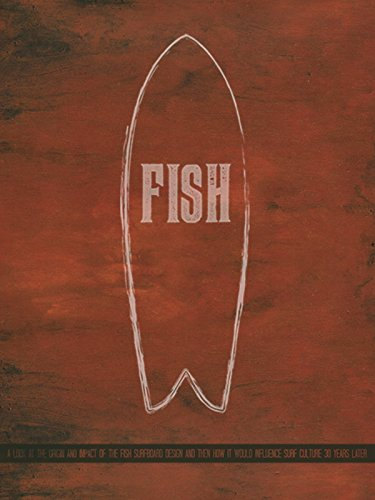- Fish: The Surfboard Documentary