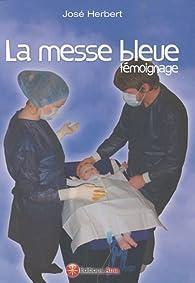 La messe bleue : Témoignage par José Herbert