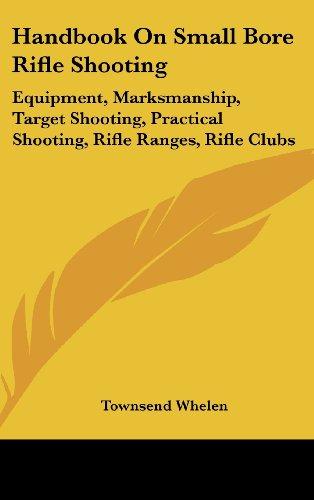 Small Bore Target Shooting (Handbook On Small Bore Rifle Shooting: Equipment, Marksmanship, Target Shooting, Practical Shooting, Rifle Ranges, Rifle)