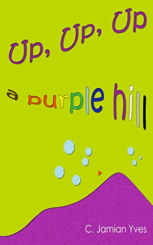 Up, Up, Up a Purple Hill (Children's Shapes, Colors, and Numbers Book)