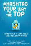 img - for #Hashtag Your Way To The Top: A Quick Guide To Using Social Media To Earn An Income book / textbook / text book