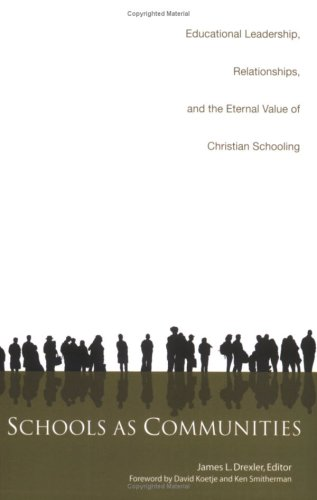 Schools As Communities: Educational Leadership, Relationships, And The Eternal Value Of Christian Schooling