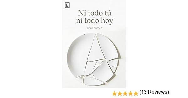 Ni todo tú ni todo hoy: Gestiona tu tiempo eBook: Sánchez, Bea ...