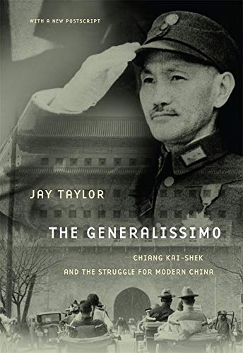 Amazon.com: The Generalissimo: Chiang Kai-shek and the Struggle for Modern  China (9780674060494): Taylor, Jay: Books