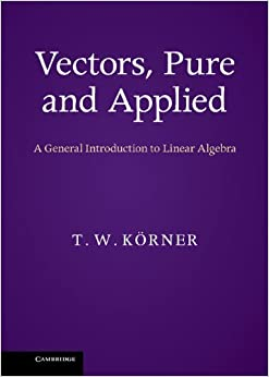 Book Vectors, Pure and Applied: A General Introduction to Linear Algebra