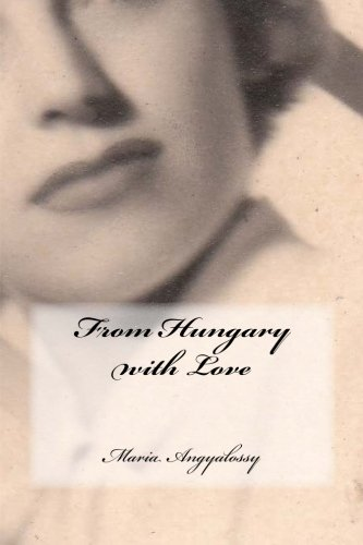 From Hungary with Love (My Life Story) (Volume 1) pdf