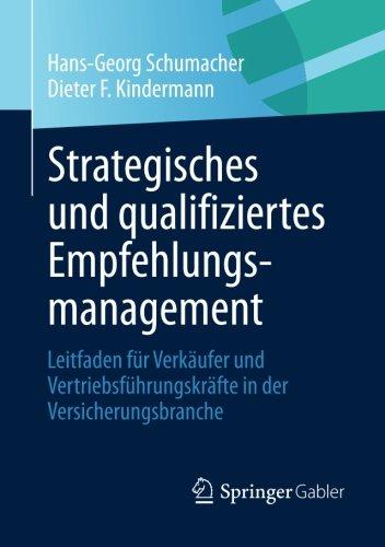 Strategisches und qualifiziertes Empfehlungsmanagement: Leitfaden für Verkäufer und Vertriebsführungskräfte in der Versicherungsbranche