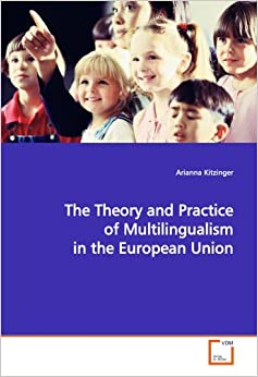 The Theory and Practice of Multilingualism in the European Union