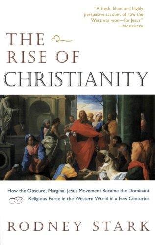 Image of The Rise of Christianity: How the Obscure, Marginal Jesus Movement Became the Dominant Religious Force in the Western World in a Few Centuries