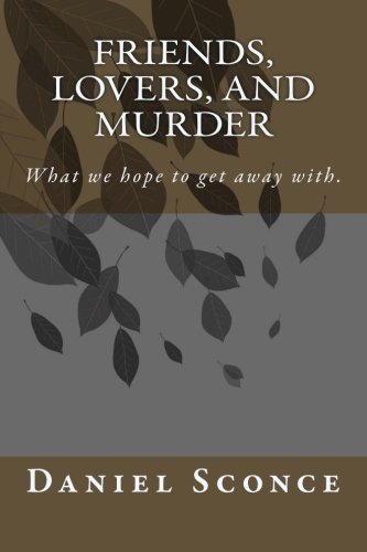 - Friends, Lovers, and Murder: What we hope to get away with.