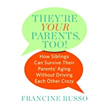 They're Your Parents, Too!: How Siblings Can Survive Their Parents' Aging Without Driving Each Other Crazy