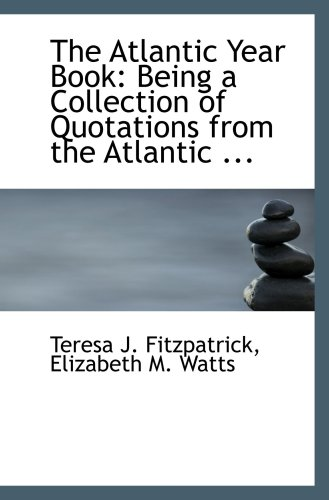 The Atlantic Year Book: Being a Collection of Quotations from the Atlantic ...