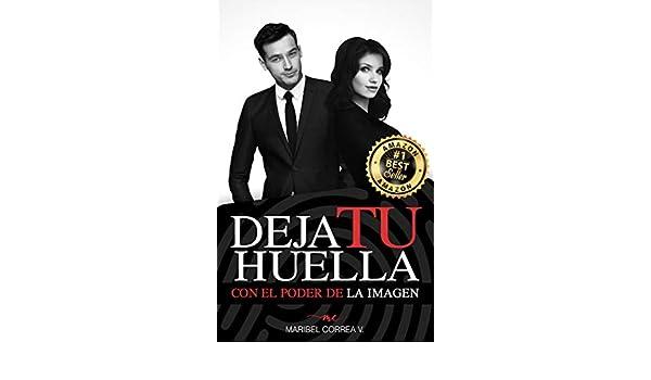 Amazon.com: DEJA TU HUELLA: CON EL PODER DE LA IMAGEN (Spanish Edition) eBook: Maribel Correa V., Mónica Garciadiego, Jorge Nájar Fuentes: Kindle Store