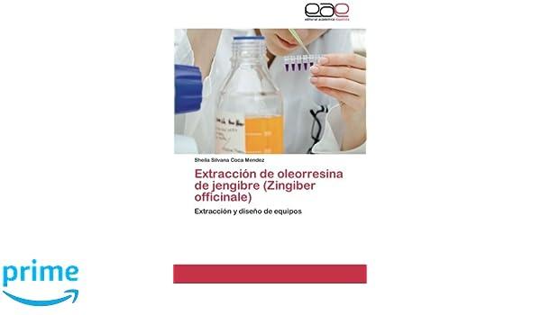 Extracción de oleorresina de jengibre (Zingiber officinale): Extracción y diseño de equipos (Spanish Edition): Sheila Silvana Coca Mendez: 9783848454785: ...