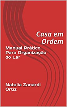 Manual Prático Para Organização do Lar      Natalia Zanardi Ortiz: Casa em Ordem por [Ortiz, Natalia Zanardi]