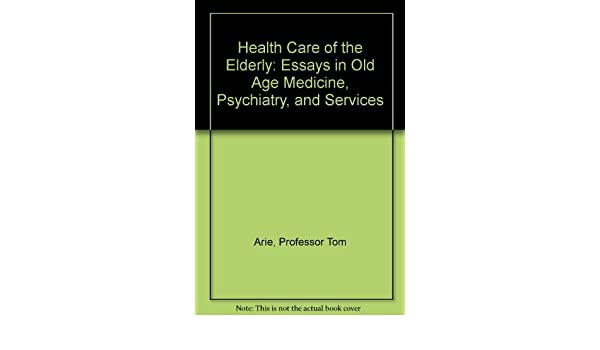 health care of the elderly essays in old age medicine psychiatry  health care of the elderly essays in old age medicine psychiatry and services professor tom arie 9780801826863 com books