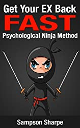 Get Your EX Back FAST: The Psychological Ninja Method (Getting your EX Back Series: Win your Boyfriend or Girlfriend Back) (English Edition)