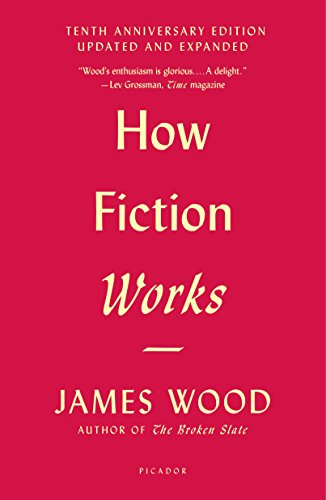 How Fiction Works (Tenth Anniversary Edition): Updated and Expanded