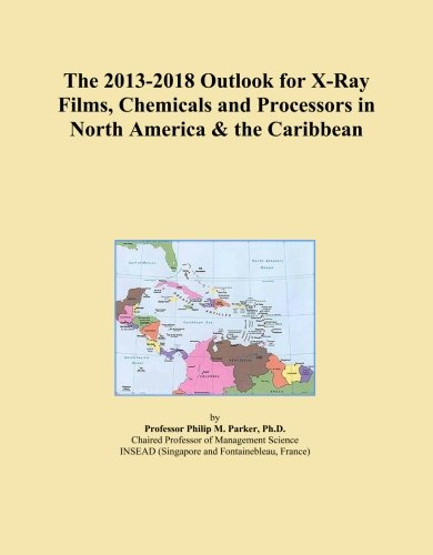 The 2013-2018 Outlook for X-Ray Films, Chemicals and for sale  Delivered anywhere in Canada