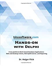 TMS Software Hands-on with Delphi: Cross-platform Multi-tiered Database Applications: Web and Desktop Clients, REST/JSON Server, and Reporting
