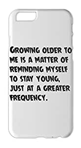 Growing older to me is a matter of reminding myself to stay Iphone 6 plus case