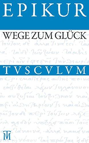 Wege zum Glück: Griechisch - Lateinisch - Deutsch (Sammlung Tusculum)