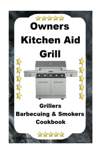 Owners Kitchen Aid Grill: Grillers Barbecuing & Smokers Cookbook (Volume 1) (Kitchenaid Barbecue Grill compare prices)