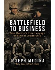 Battlefield to Business: One Marine's Inner Voyage of Ethical Leadership