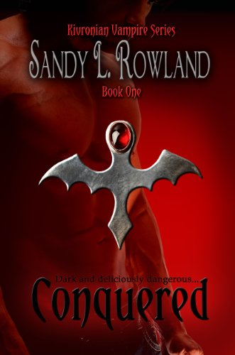Book: Conquered (Kivronian Vampire Series) by Sandy L. Rowland