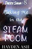 Taking Me in The Steam Room (Daddy Saga Book 8)