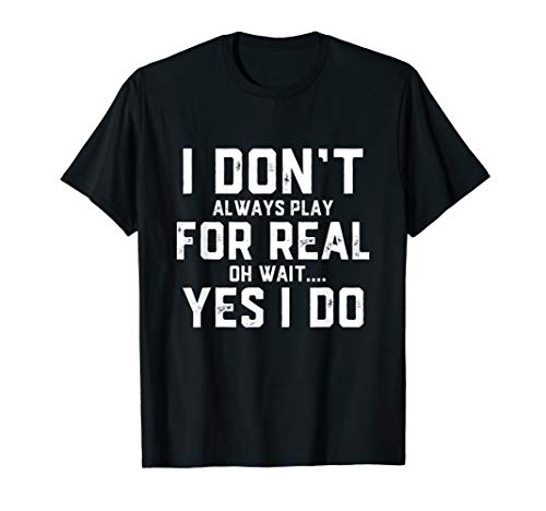 I Don't Always Play For Real... Competitive Game Clothing -