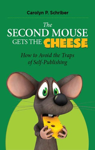 Book: The Second Mouse Gets the Cheese - How to Avoid the Traps of Self-Publishing by Carolyn Poling Schriber