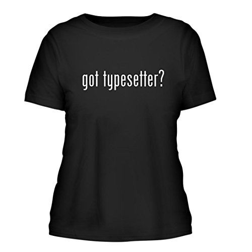 got typesetter? - A Nice Misses Cut Women's Short Sleeve T-Shirt, Black, Large - Typesetter Plaque