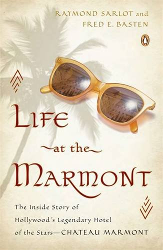 Life at the Marmont: The Inside Story of Hollywood's Legendary Hotel of the Stars-Chateau Marmont