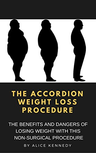_REPACK_ The Accordion Weight Loss Procedure: THE BENEFITS AND DANGERS OF LOSING WEIGHT WITH THIS NON-SURGICAL PROCEDURE. envio services strongly thinks datos